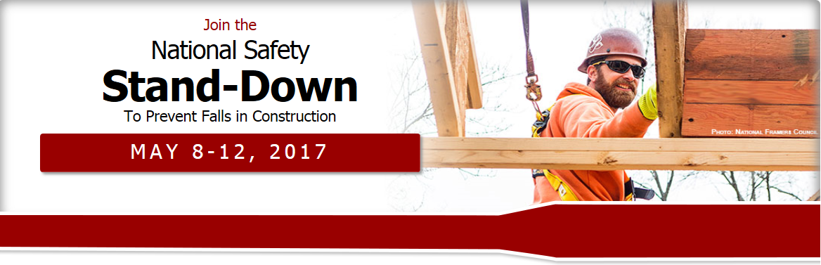 National Safety Stand-Down To Prevent Falls in Construction - May 9-12, 2017